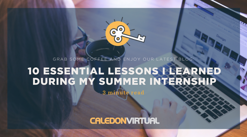 10 ESSENTIAL LESSONS I LEARNED DURING MY SUMMER INTERNSHIP