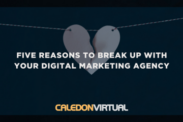 Five Reasons to Break Up With Your Digital Marketing Agency